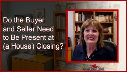 Do the Buyer and Seller Need to Be Present at (a House) Closing