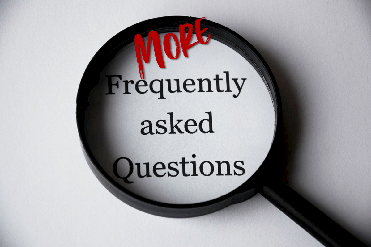 More Frequently Asked Questions
