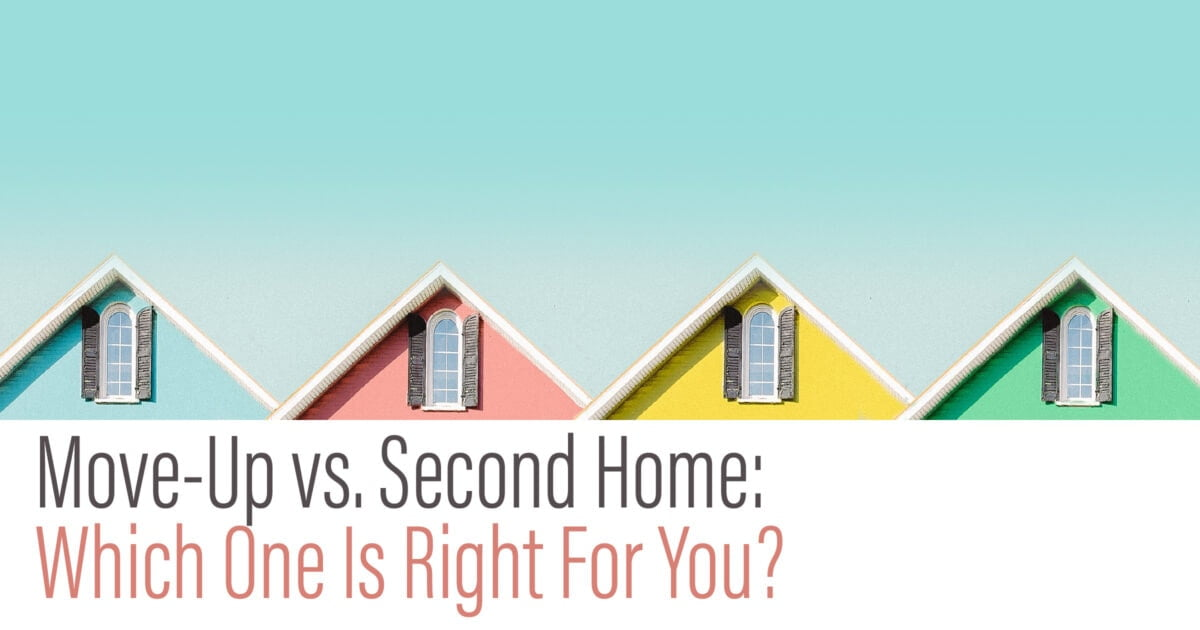 Should You Move Up or Buy a Second Home?