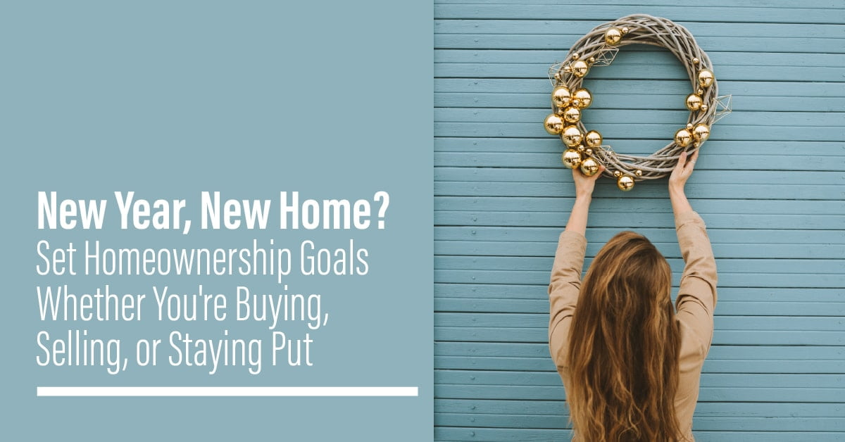 Set Homeownership Goals Whether You're Buying, Selling, or Staying Put