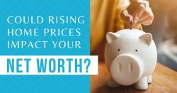 Could Rising Home Prices Impact Your Net Worth?